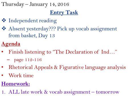 Thursday – January 14, 2016 Entry Task  Independent reading  Absent yesterday??? Pick up vocab assignment from basket, Day 13 Agenda Finish listening.