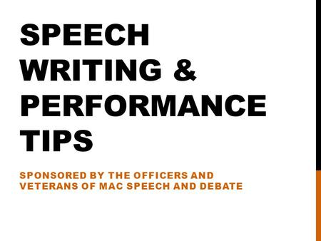 SPEECH WRITING & PERFORMANCE TIPS SPONSORED BY THE OFFICERS AND VETERANS OF MAC SPEECH AND DEBATE.