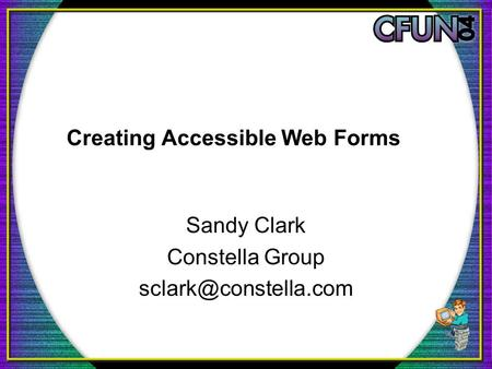 Creating Accessible Web Forms Sandy Clark Constella Group