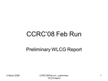 4 March 2008CCRC'08 Feb run - preliminary WLCG report 1 CCRC'08 Feb Run Preliminary WLCG Report.