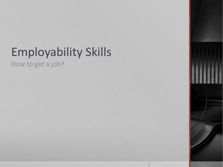Employability Skills How to get a job?. Skills for Every Worker:  Basic Skills: 1.? 2.? 3.? 4.? 5.?
