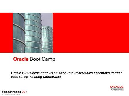 -1- Oracle E-Business Suite R12.1 Accounts Receivables Essentials Partner Boot Camp Training Courseware.