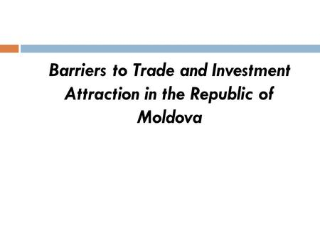 Barriers to Trade and Investment Attraction in the Republic of Moldova.