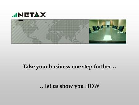 Take your business one step further… …let us show you HOW.