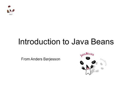 Introduction to Java Beans From Anders Børjesson.