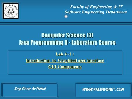 Computer Science [3] Java Programming II - Laboratory Course Lab 4 -1 : Introduction to Graphical user interface GUI Components Faculty of Engineering.