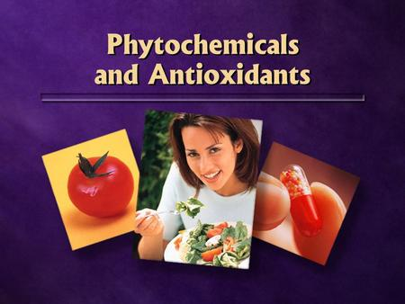 Phytochemicals and Antioxidants. What are phytochemicals?