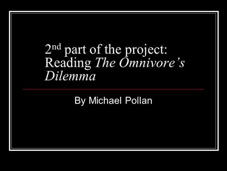 2 nd part of the project: Reading The Omnivore's Dilemma By Michael Pollan.