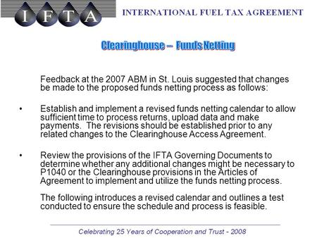 Feedback at the 2007 ABM in St. Louis suggested that changes be made to the proposed funds netting process as follows: Establish and implement a revised.