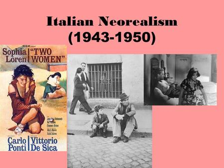 Italian Neorealism (1943-1950). Fate Adesso – GET INTO GROUPS!!! Read the following quote and write down one statement about it.