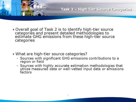 1 Task 2 – High Tier Source Categories  Overall goal of Task 2 is to identify high-tier source categories and present detailed methodologies to estimate.