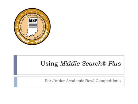 Using Middle Search® Plus For Junior Academic Bowl Competitions.