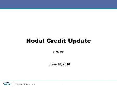 1 Nodal Credit Update at WMS June 16, 2010.