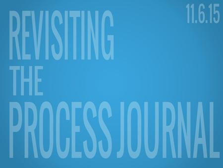 OVERVIEW Learning Intention We are learning to explain the importance of the process journal and identify important components in each phase of the Personal.