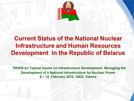 Current Status of the National Nuclear Infrastructure and Human Resources Development in the Republic of Belarus TM/WS on Topical Issues on Infrastructure.