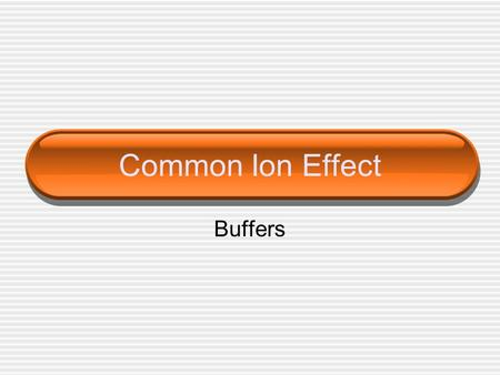 Common Ion Effect Buffers. Common Ion Effect Sometimes the equilibrium solutions have 2 ions in common For example if I mixed HF & NaF The main reaction.