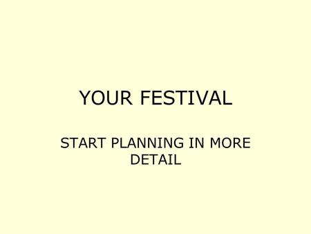 YOUR FESTIVAL START PLANNING IN MORE DETAIL. WORD DOCUMENT Transferred spider diagram and headings into a word document. Add more details to this document.
