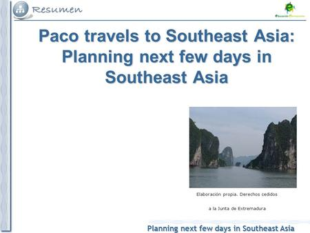 Planning next few days in Southeast Asia Elaboración propia. Derechos cedidos a la Junta de Extremadura Paco travels to Southeast Asia: Planning next few.