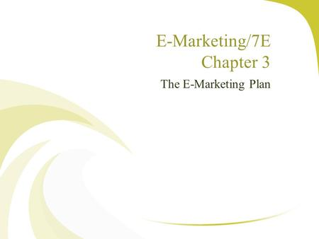 E-Marketing/7E Chapter 3 The E-Marketing Plan. The Twitter Story Started as a concept in a brainstorming meeting in 2006 to become the second most popular.