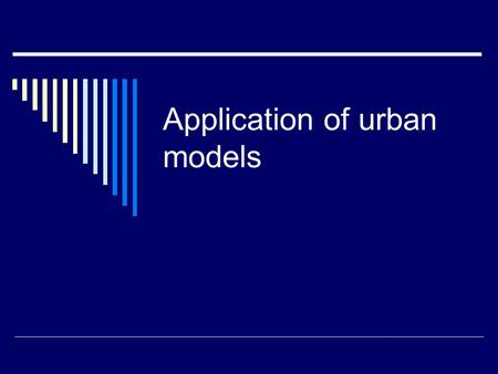 Application of urban models. Are the 3 models adequate enough to explain land use pattern in a city?  No single model alone can do.  Each model has.