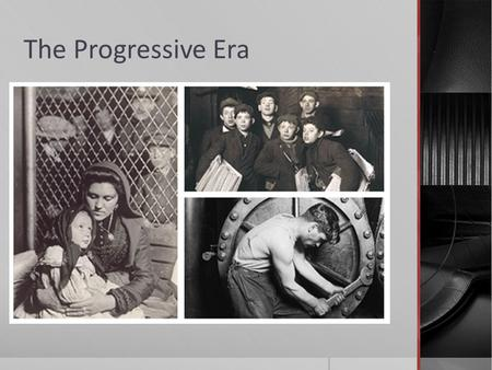 The Progressive Era. Progressivism  Progressivism- movement that believed honest and efficient government could bring about social justice  Areas of.