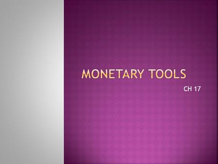 CH 17.  The most important monetary policy tool.  The primary determinants of changes in interest rate and the MB.  OMO expand reserves and the MB,
