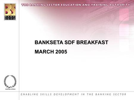 BANKSETA SDF BREAKFAST MARCH 2005. 1. Opening and welcome – Daphne Hamilton 2. NSDS – Sandra Dunn 3. General Update – Daphne Hamilton 4. Closure – Melanie.