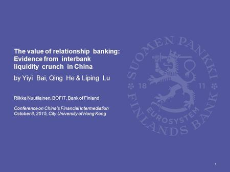 The value of relationship banking: Evidence from interbank liquidity crunch in China by Yiyi Bai, Qing He & Liping Lu Riikka Nuutilainen, BOFIT, Bank of.