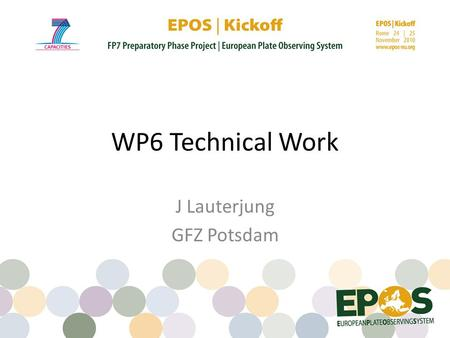 WP6 Technical Work J Lauterjung GFZ Potsdam. Objective The main objective is the development of a novel and efficient e- infrastructure concept addressing.