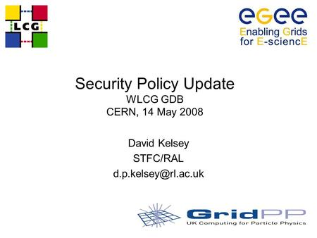 Security Policy Update WLCG GDB CERN, 14 May 2008 David Kelsey STFC/RAL