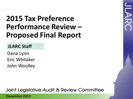 December 2015 2015 Tax Preference Performance Review – Proposed Final Report Dana Lynn Eric Whitaker John Woolley JLARC Staff.