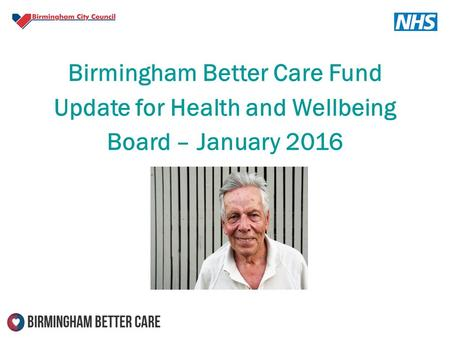 Birmingham Better Care Fund Update for Health and Wellbeing Board – January 2016.