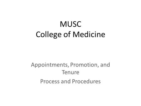 MUSC College of Medicine Appointments, Promotion, and Tenure Process and Procedures.