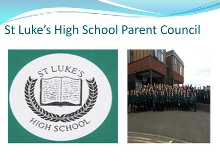 St Luke's High School Parent Council. The Parental Involvement Act 2006 Parents/carers have a VITAL ROLE to play in their own child's education From August.