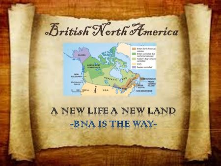 British North America. A New Life A New Land New life a new land starts with new beginnings. A place with wealthy business and great job opportunities,