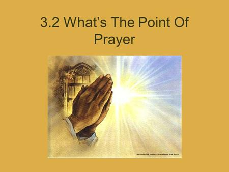 3.2 What's The Point Of Prayer. Through Jesus, we are called to have a personal, loving and faithful relationship with God. Jesus teaches us how to pray.