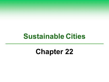 Sustainable Cities Chapter 22. The Ecocity Concept in Curitiba, Brazil  Ecocity, green city: Curitiba, Brazil  Bus system: cars banned in certain areas.