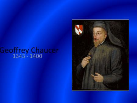 "Geoffrey Chaucer 1343 - 1400. Geoffrey Chaucer Often referred to as the father of English poetry; Ordinary people spoke what was known as ""Middle English"";"