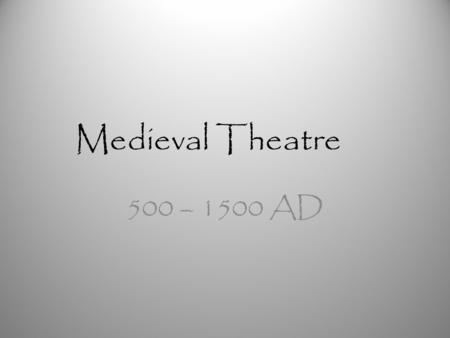 Medieval Theatre 500 – 1500 AD. Fallout from Rome Following the decline of theatre in Rome, the medieval period began as a difficult one for theatre.