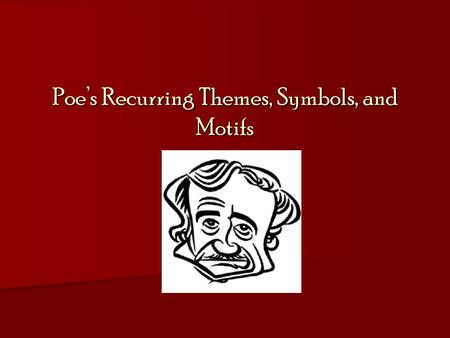 Poe's Recurring Themes, Symbols, and Motifs. Master of the Macabre  HORROR  Gothic = literature characterized by a gloomy setting, mysterious or violent.