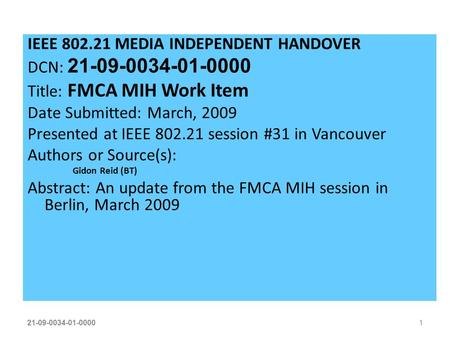 21-09-0034-01-00001 IEEE 802.21 MEDIA INDEPENDENT HANDOVER DCN: 21-09-0034-01-0000 Title: FMCA MIH Work Item Date Submitted: March, 2009 Presented at IEEE.