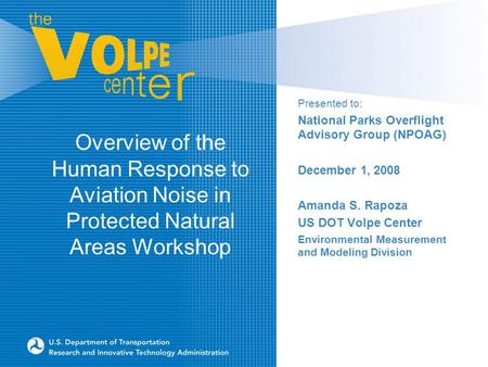 Overview of the Human Response to Aviation Noise in Protected Natural Areas Workshop Presented to: National Parks Overflight Advisory Group (NPOAG) December.