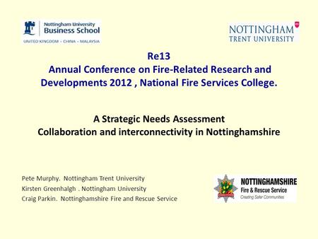 Re13 Annual Conference on Fire-Related Research and Developments 2012, National Fire Services College. A Strategic Needs Assessment Collaboration and interconnectivity.