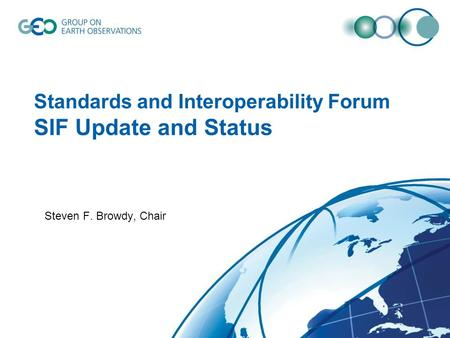 Standards and Interoperability Forum SIF Update and Status Steven F. Browdy, Chair.