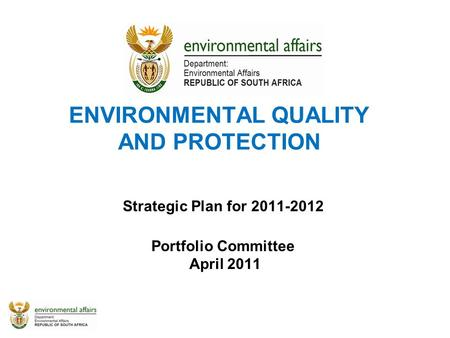 ENVIRONMENTAL QUALITY AND PROTECTION Strategic Plan for 2011-2012 Portfolio Committee April 2011.