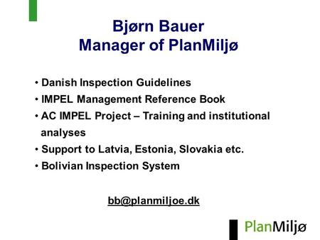 Bjørn Bauer Manager of PlanMiljø Danish Inspection Guidelines IMPEL Management Reference Book AC IMPEL Project – Training and institutional analyses Support.