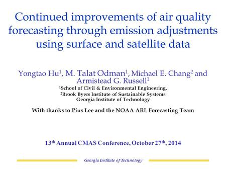 Continued improvements of air quality forecasting through emission adjustments using surface and satellite data Georgia Institute of Technology Yongtao.