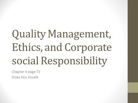 Quality Management, Ethics, and Corporate social Responsibility Chapter 4 page 72 Doaa Abu Alwafa.