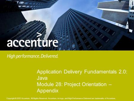 Copyright © 2012 Accenture All Rights Reserved.Copyright © 2012 Accenture All Rights Reserved. Accenture, its logo, and High Performance Delivered are.