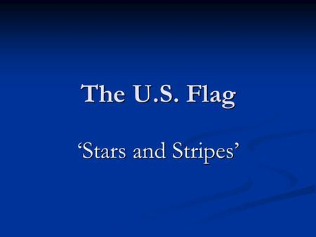 The U.S. Flag 'Stars and Stripes'. For more than 200 years, the American flag has been the symbol of American nation's strength and unity. It's been.